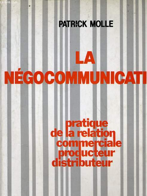 LA NEGOCOMMUNICATION, PRATIQUE DE LA RELATION COMMERCIALE PRODUCTEUR DISTRIBUTEUR
