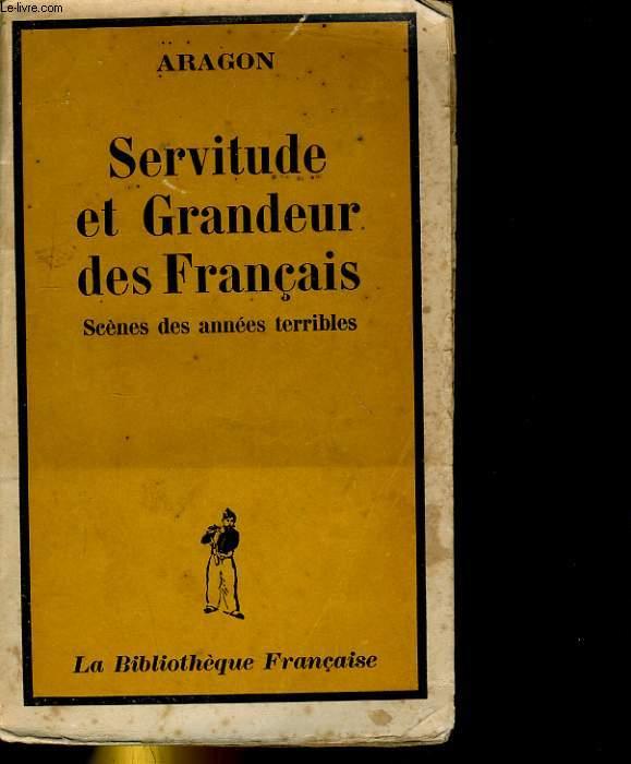 SERVITUDE ET GRANDEUR DES FRANCAIS. SCENES DES ANNEES TERRIBLES