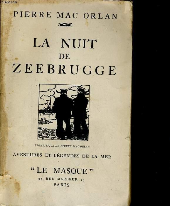 LA NUIT DE ZEEBRUGGE. AVENTURES ET LEGENDES DE LA MER