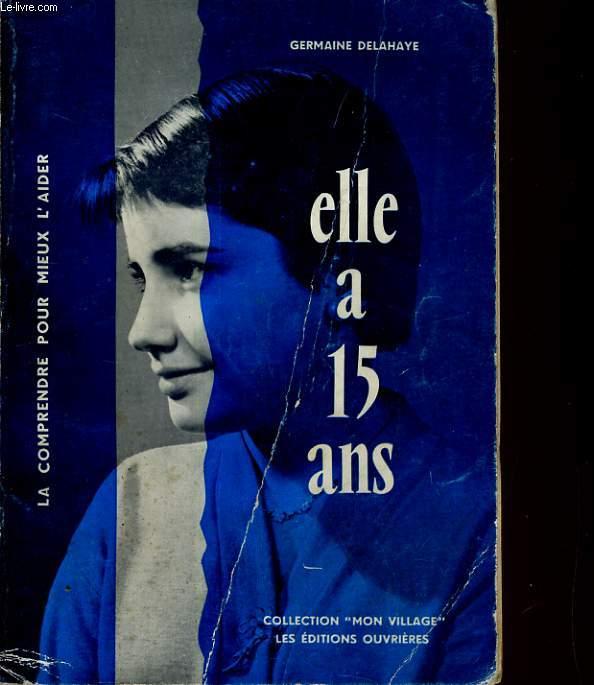 ELLE A 15 ANS, LA COMPRENDRE POUR MIEUX L'AIDER