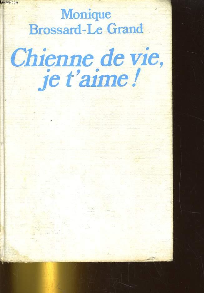 CHIENNE DE VIE, JE T'AIME!