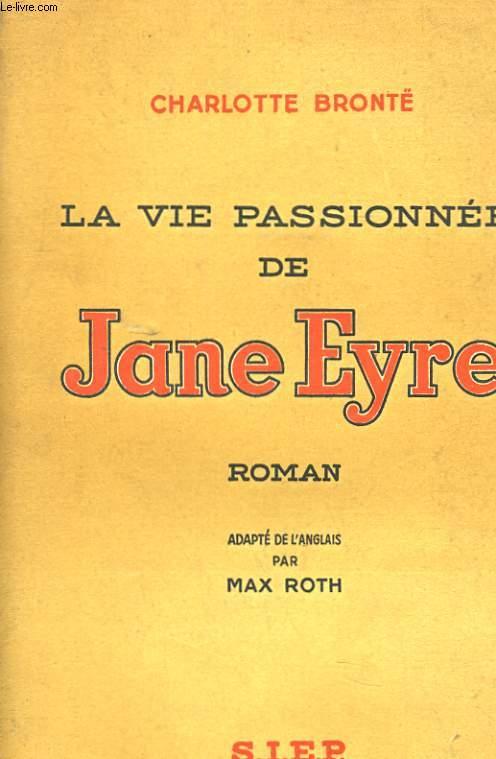 LA VIE PASSIONNEE DE JANE EYRE. ROMAN