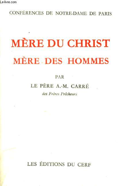 MERE DU CHRIST, MERE DES HOMMES. CONFERENCES DE NOTRE-DAME DE PARIS