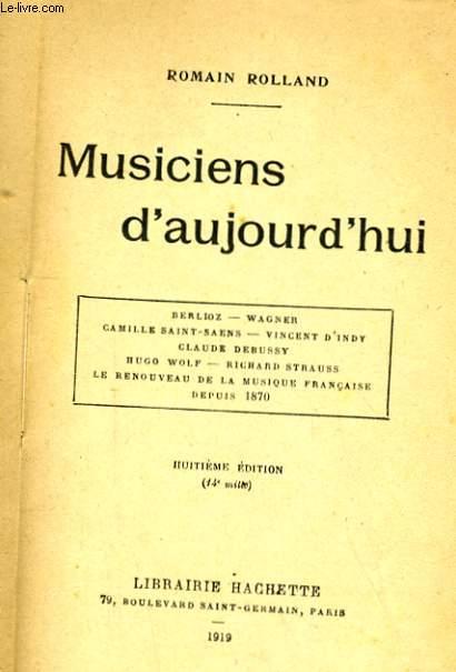 MUSICIENS D'AUJOURD'HUI. BERLIOZ, WAGNER, CLAUDE DEBUSSY, HUGO WOLF, RICHARD STRAUSS... LE RENOUVEAU DE LA MUSIQUE FRANCAISE DEPUIS 1870