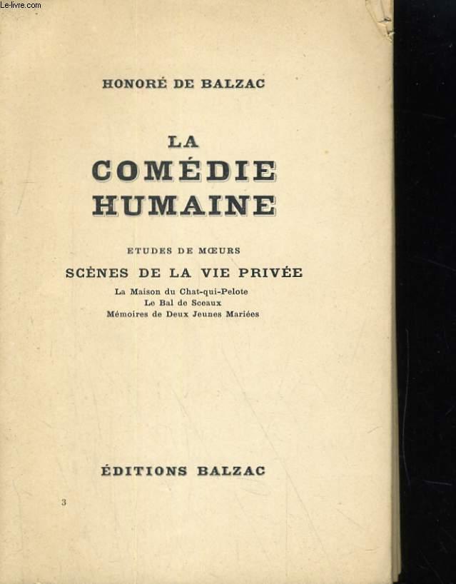LA COMEDIE HUMAINE. ETUDES DE MOEURS SCENES DE LA VIE PRIVEE. LA MAISON DU CHAT-QUI-PELOTE, LE BAL DE SCEAUX, MEMOIRES DE DEUX JEUNES MARIEES