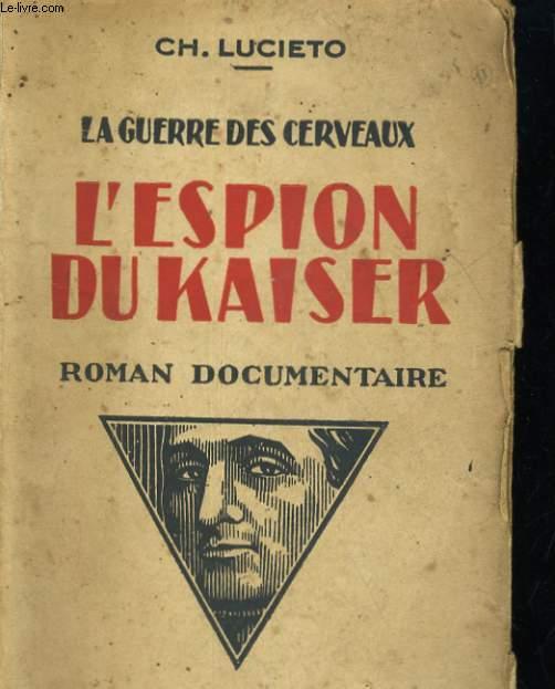 LA GUERRE DES CERVEAUX. L'ESPION DU KAISER. ROMAN DOCUMENTAIRE