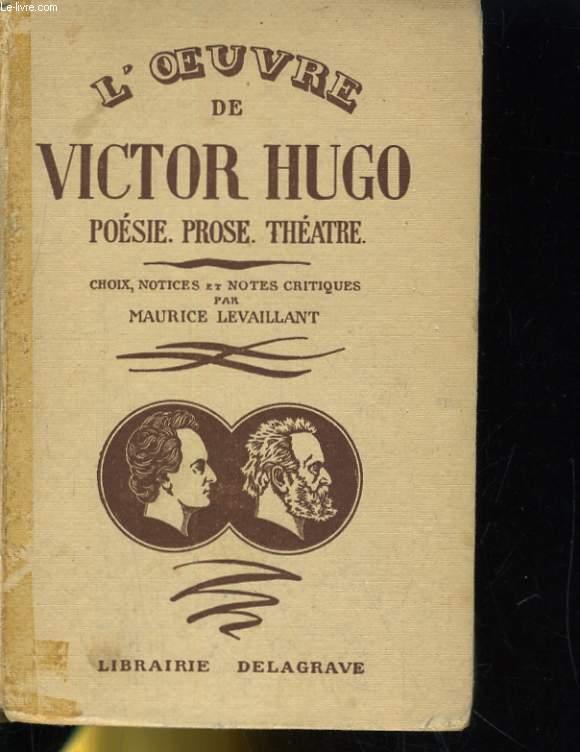 L'OEUVRE DE VICTOR HUGO. POESIE, PROSE, THEATRE