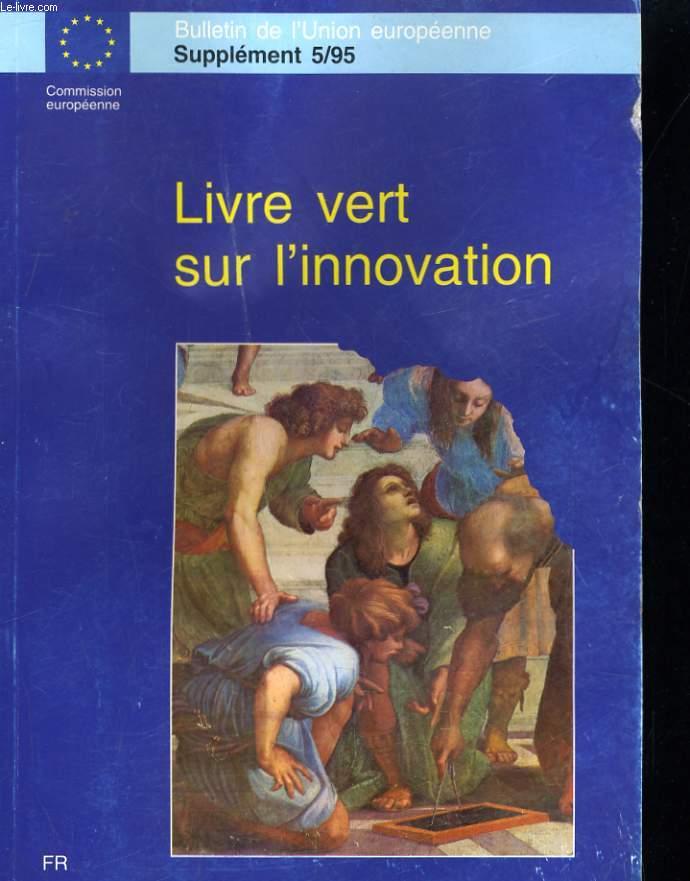 BULLETIN DE L'UNION EUROPEENEE SUPPLEMENT 5/95. LIVRE VERT SUR L'INNOVATION