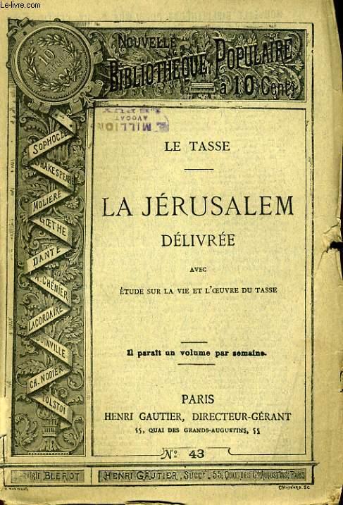 NOUVELLE BIBLIOTHEQUE POPULAIRE N°43. LA JERUSALEM DELIVREE AVEC ETUDE SUR LA VIE ET L'OEUVRE DU TASSE