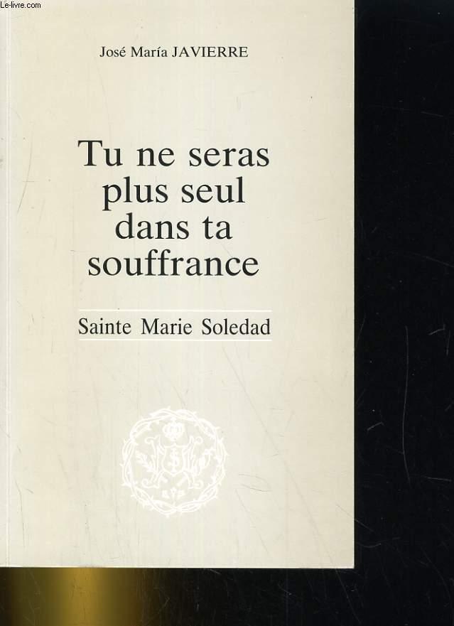 TU NE SERAS PLUS SEUL DANS TA SOUFFRANCE. SAINTE MARIE SOLEDAD