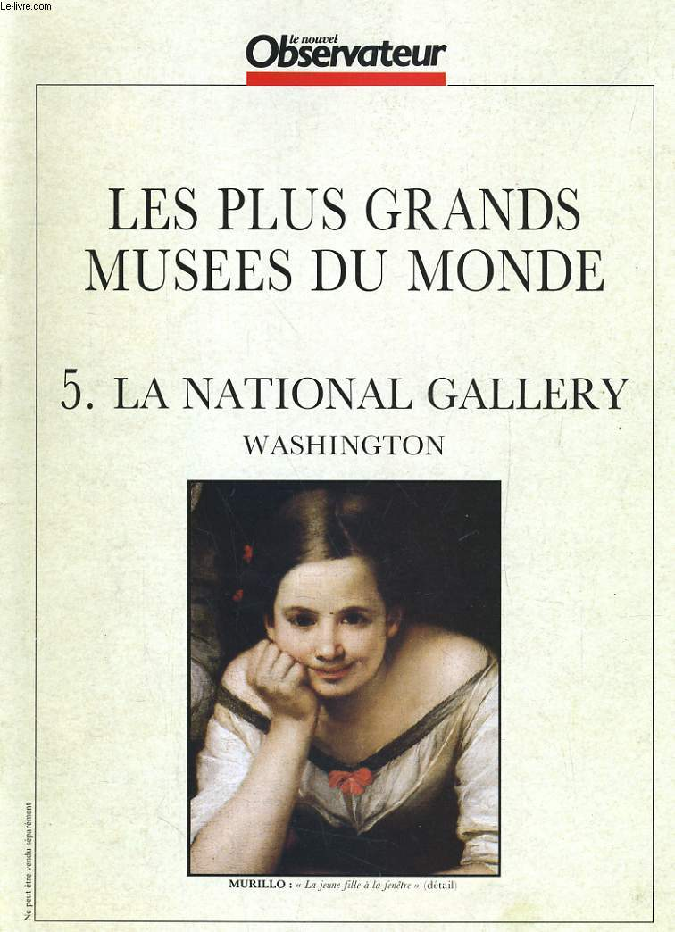 LE NOUVEL OBSERVATEUR. LES PLUS GRANDS MUSEES DU MONDE. 5. LA NATIONAL GALLERY, WASHINGTON: VELASQUEZ, MANET, RENOIR, VERMEER, TITIEN, CANALETTO...