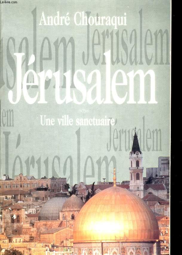 JERUSALEM. UNE VILLE SANCTUAIRE
