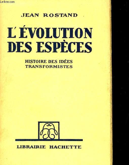 L'EVOLUTION DES ESPECES. HISTOIRE DES IDEES TRANSFORMISTES