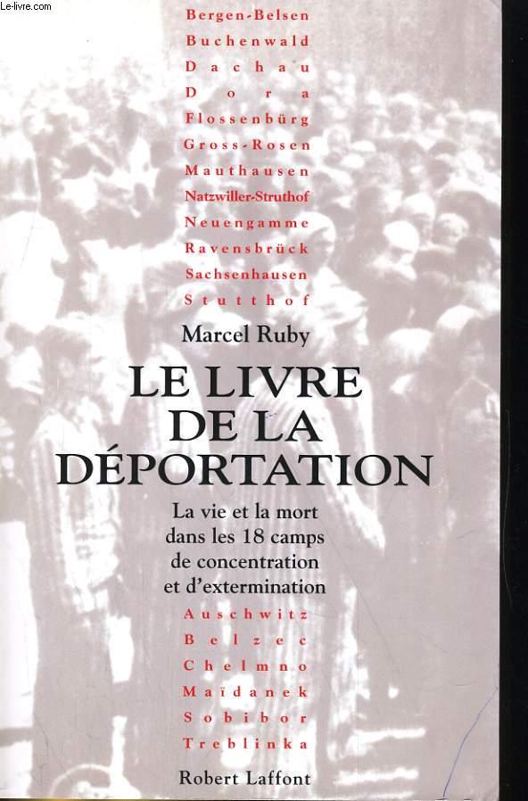 LE LIVRE DE LA DEPORTATION. LA VIE ET LA MORT DANS LES 18 CAMPS DE CONCENTRATIONS ET D'EXTERMINATION