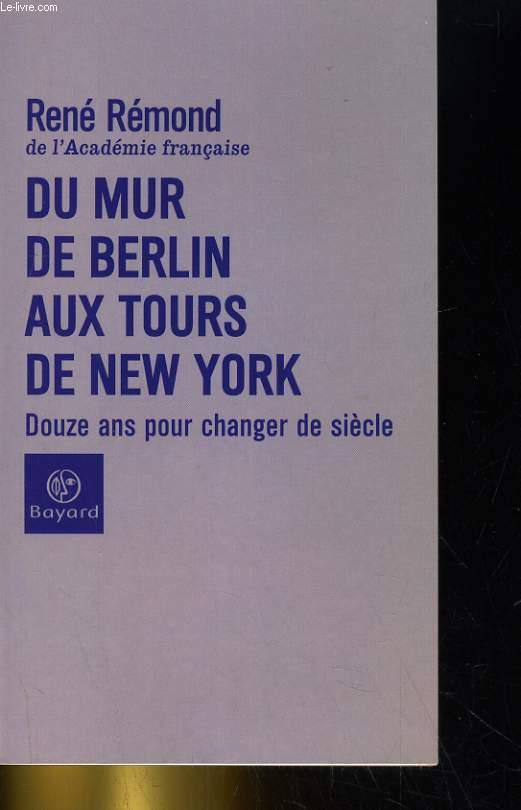 DU MUR DE BERLIN AUX TOURS DE NEW YORK. DOUZE ANS POUR CHANGER DE SIECLE