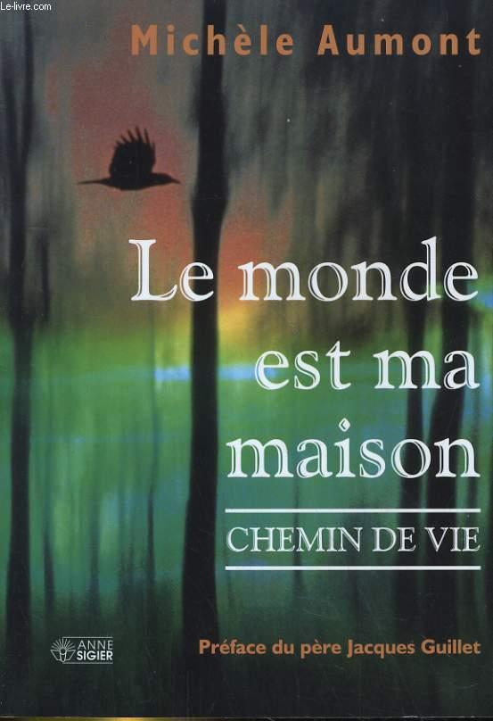 LE MONDE EST MA MAISON. CHEMIN DE VIE