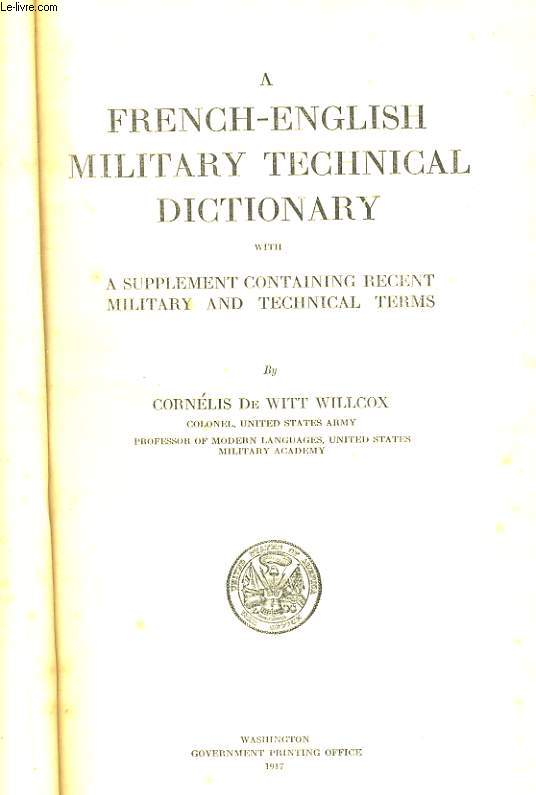 A FRANCH-ENGLISH MILITARY TECHNICAL DICTIONARY with A SUPPLEMENT CONTAINING RECENT MILITARY AND TECHNICAL TERMS