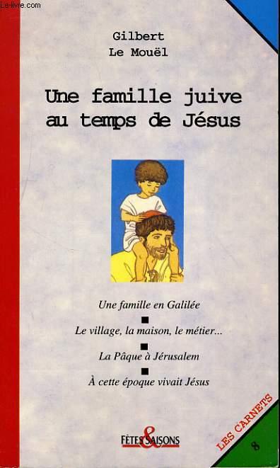 LES CARNETS N°8. UNE FAMILLE JUIVE AU TEMPS DE JESUS