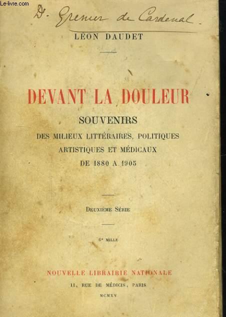 DEVANT LE DOULEUR. SOUVENIRS DES MILIEUX LITTERAIRES, POLITIQUES, ARTISTIQUE ET MEDICAUX DE 1880 A 1905. DEUXIEME SERIE