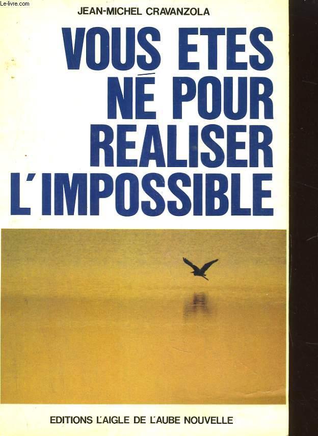 VOUS ETES NE POUR REALISER L'IOMPOSSIBLE