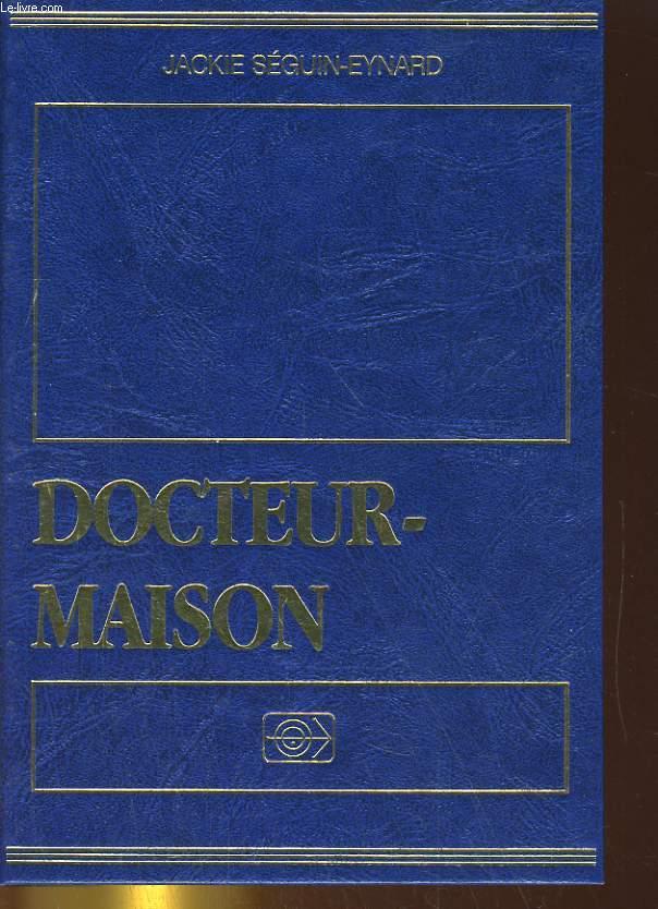 DOCTEUR-MAISON. 1.864 CONSEILS, TRUCS ET REMEDES EFFICACES TESTES PAR DES MEDECINS