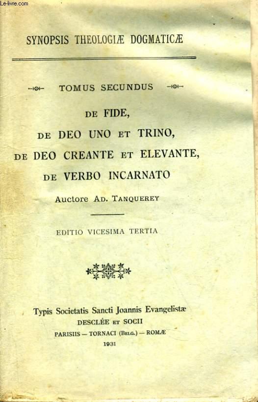 SYNOPSIS THEOLOGIAE DOGMATICAE. TOMUS SECUNDUS: DE FIDE, DE DEO UNO ET TRINO, DE DEO CREANTE ET ELEVANTE, DE VERBO INCARNATO