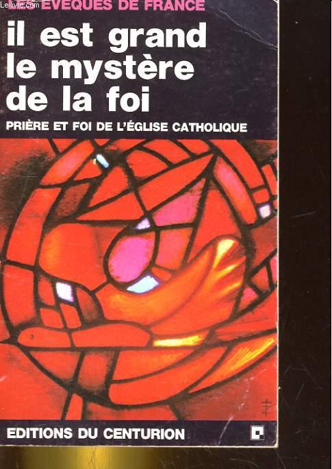 IL EST GRAND LE MYSTERE DE LA FOI. PRIERE ET FOI DE L'EGLISE CATHOLIQUE