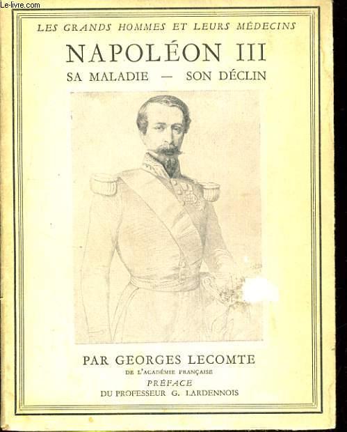 NAPOLEON III. SA MALADIE - SON DECLIN