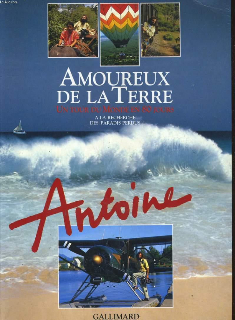 AMOUREUX DE LA TERRE. UN TOUR DU MONDE EN 80 JOURS, A LA RECHERCHE DES PARADIS PERDUS