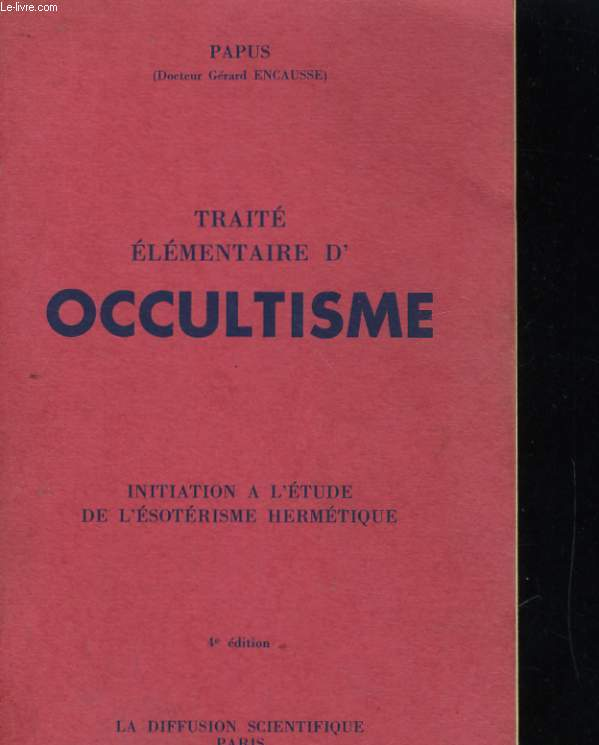 TRAITE ELEMENTAIRE D'OCCULTISME. INITIATION A L'ETUDE DE L'ESOTERISME HERMETIQUE