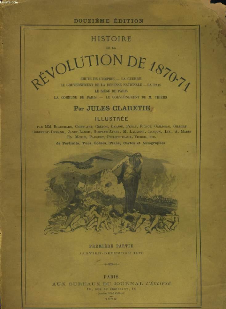 HISTOIRE DE LA REVOLUTION DE 1870-71. CHUTE DE L'EMPIRE - LA GUERRE - LE GOUVERNEMENT DE LA DEFENSE NATIONALE - LA PAIX - LE SIEGE DE PARIS... PREMIERE PARTIE. JANVIER DECEMBRE 1870 + DEUXIEME PARTIE JANVIER-SEPTEMBRE 1971 (EN 2 VOLUMES)