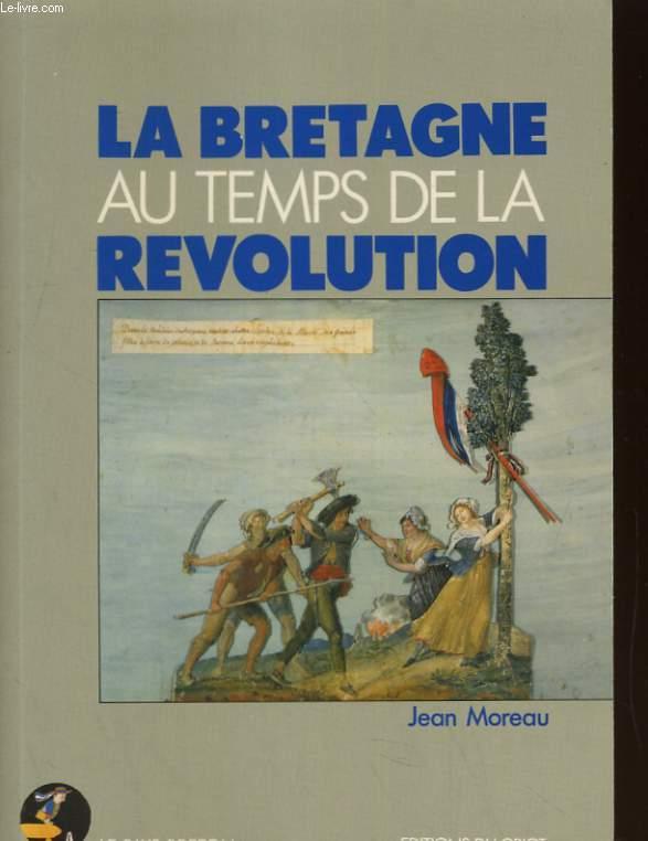 LA BRETAGNE AU TEMPS DE LA REVOLUTION