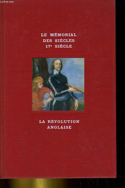 LE MEMORIAL DES SIECLES 17e SIECLE. LA REVOLUTION ANGLAISE