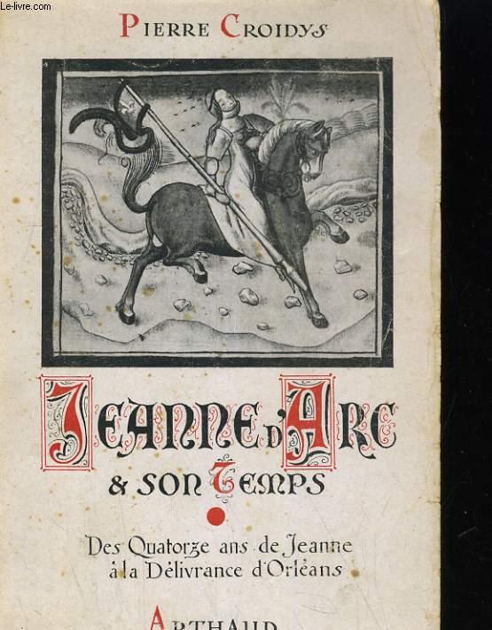 JEANNE D'ARC ET SON TEMPS. JOUR PAR JOUR AVEC LA GRANDE LORRAINE A TRAVERS LA FRANCE DU XVe SIECLE RESSUSCITEE