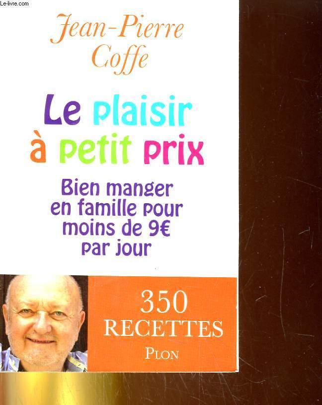 LLE PLAISIR A PETIT PRIX. BIEN MANGER EN FAMILLE POUR MOINS DE 9€ PAR JOUR