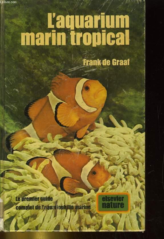 L aquarium marin tropical le premier guide complet de l for Aquarium marin complet