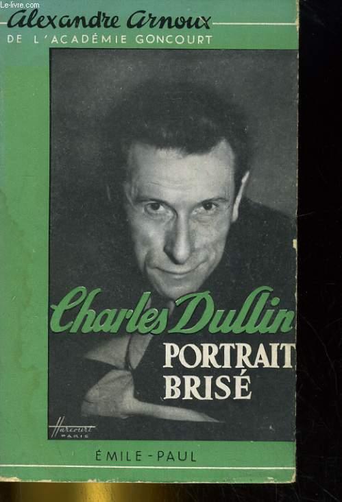 CHARLES DULLIN, PORTRAIT BRISE. DOCUMENT BIOGRAPHIQUES ET ICONOGRAPHIQUE RECUEILLIS PAR CLAUDE CEZAN