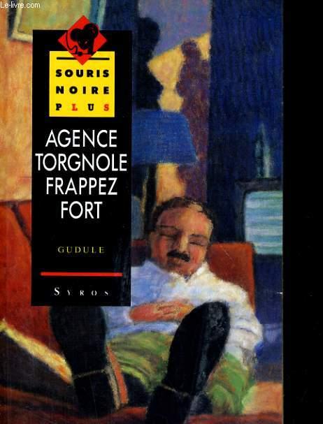 AGENCE TORGNOLE, FRAPPEZ FORT