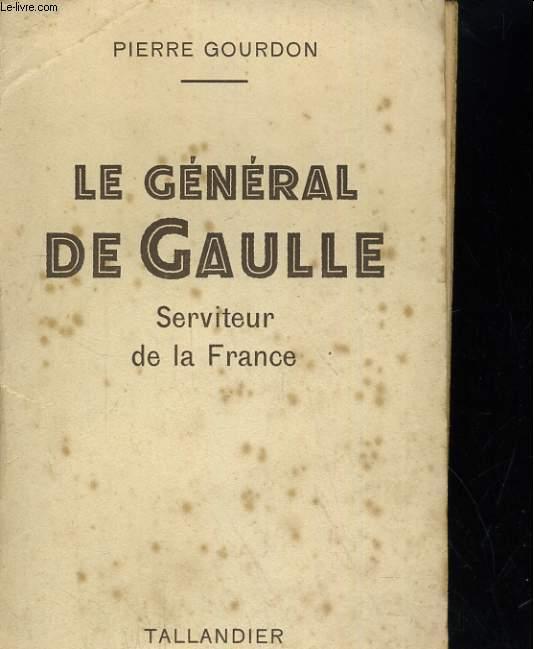LE GENERAL DE GAULLE, SERVITEUR DE LA FRANCE