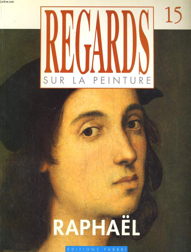 REGARDS SUR LA PEINTURE N°15. RAPHAEL