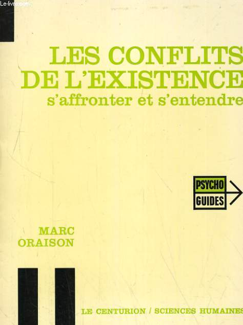 LES CONFLITS DE L'EXISTENCE. S'AFFRONTER ET S'ENTENDRE