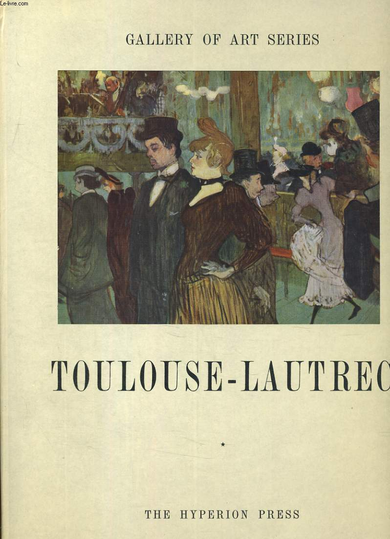 TOULOUSE-LAUTREC. GALLERY OF ART SERIES
