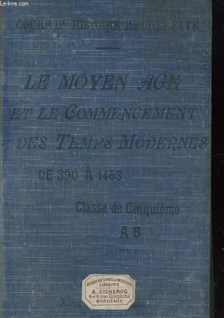 HISTOIRE DU MOYEN AGE ET DU COMMENCEMENT DES TEMPS MODERNES (395-1498). CLASSE DE CINQUIEME SECTIONS A, B, C, D.