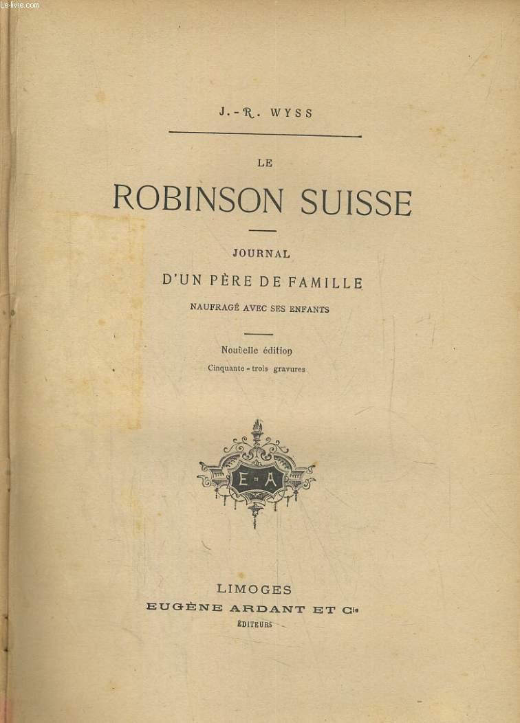 E ROBINSON SUISSE. JOURNAL D'UN PERE DE FAMILLE, NAUFRAGE AVEC SES ENFANTS