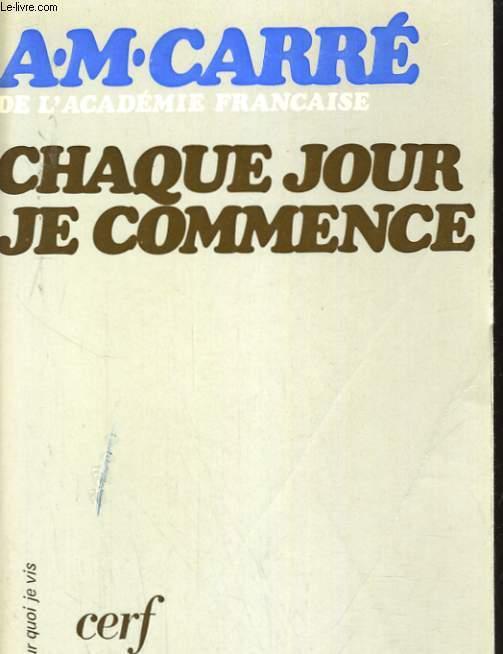 CHAQUE JOUR JE COMMENCE