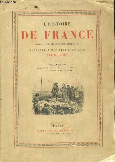 L'histoire de France depuis les temps les plus reculés jusqu'en 1789, racontée à mes petits-enfants. TOME 4