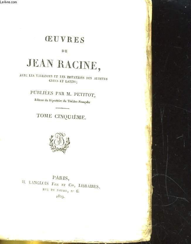OEUVRES DE JEAN RCINES, AVEC LES VARIANTES ET LES IMITATIONS DES AUTEURS GRECS ET LATIN. TOME V