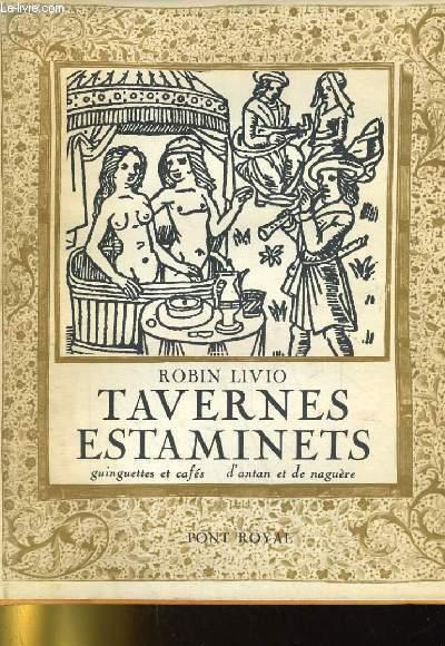 TAVERNES ESTAMINETS. GUINGUETTES ET CAFES D'ANTAN ET DE NAGUERE