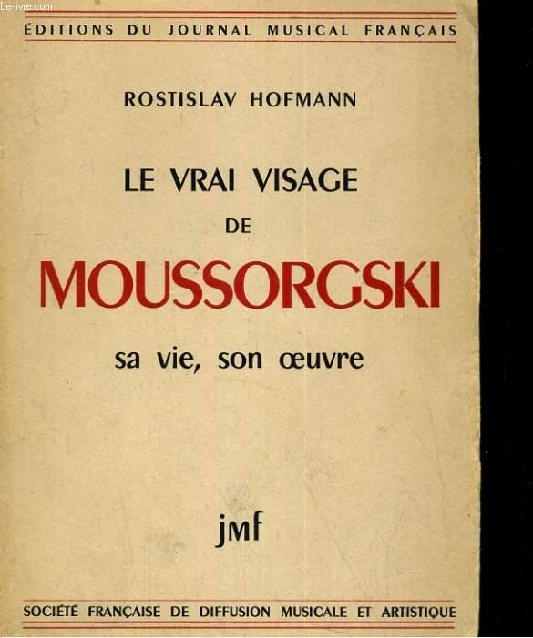 LE VRAI VISAGE DE MOUSSORGSKI. SA VIE, SON OEUVRE