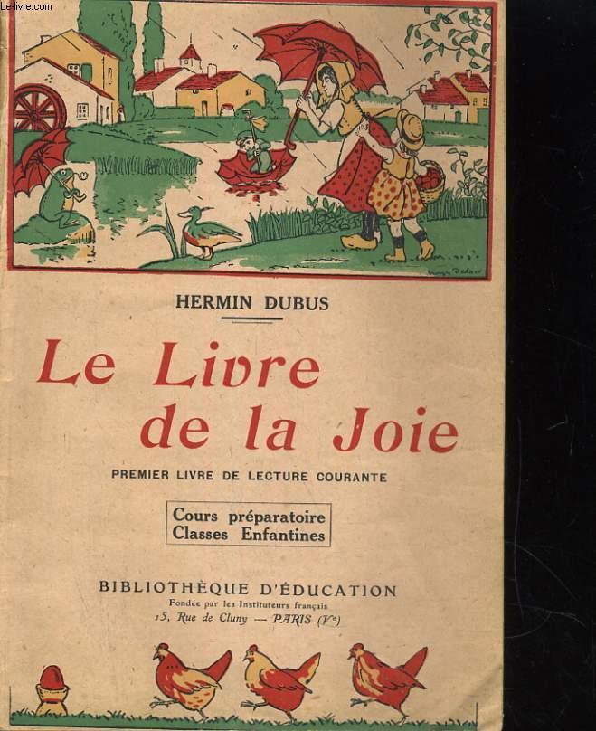 LE LIVRE DE LA JOIE. PREMIER LIVRE DE LECTURE COURANTE POUR LE COURS PREPARATOIRE, POUR LES CLASSES ENFANTINES
